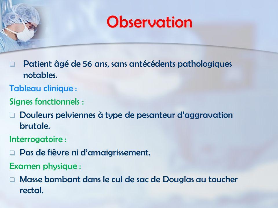 Observation TDM abdominale : Volumineuse masse pelvienne hypo dense pré sacrée faisant 10*7cm de diamètre.