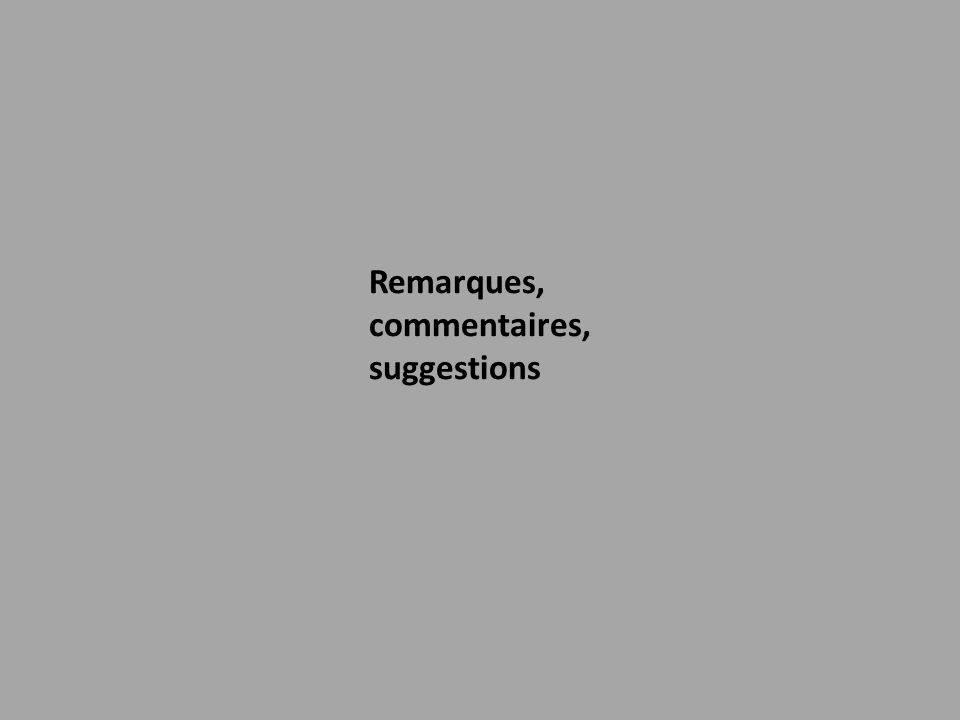 Remarques, commentaires, suggestions
