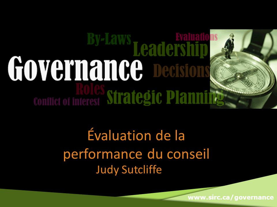 www.sirc.ca/governance Évaluation de la performance du conseil Judy Sutcliffe