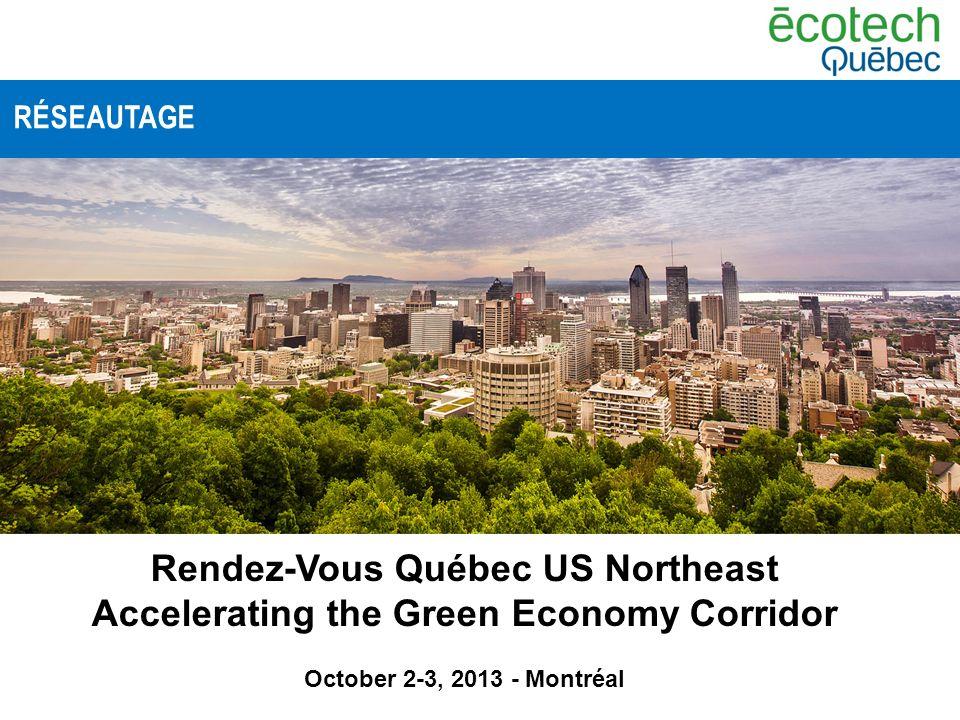 Rendez-Vous Québec US Northeast Accelerating the Green Economy Corridor October 2-3, 2013 - Montréal RÉSEAUTAGE