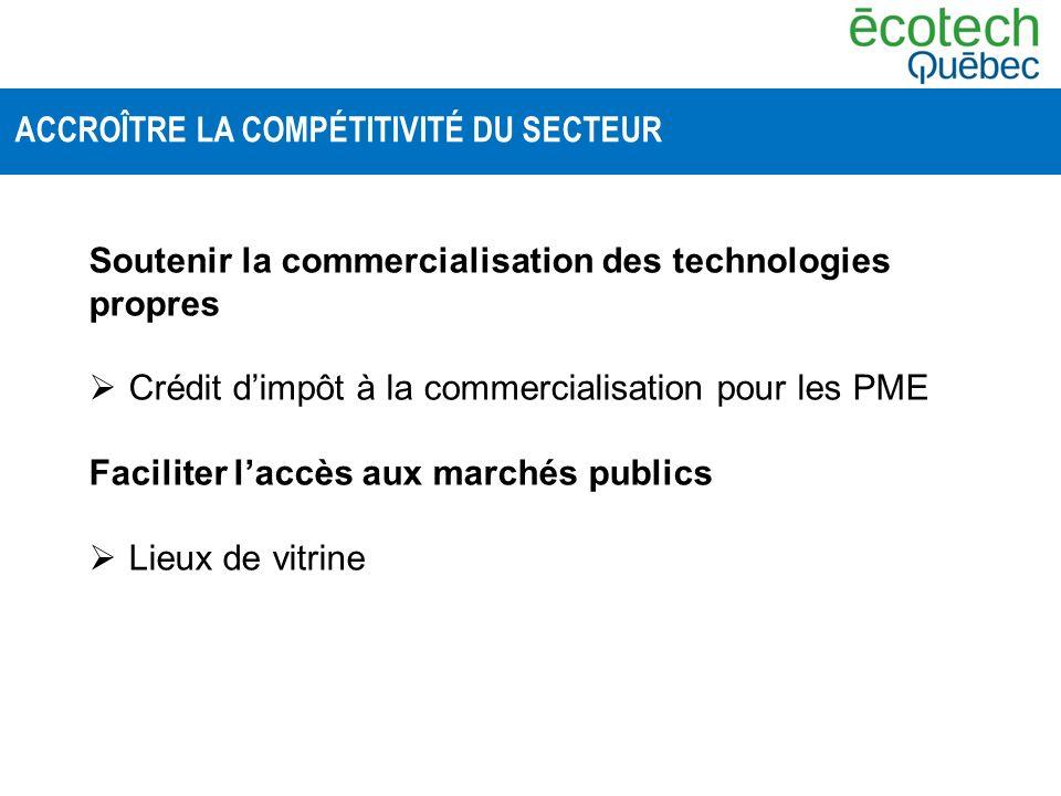 Soutenir la commercialisation des technologies propres Crédit dimpôt à la commercialisation pour les PME Faciliter laccès aux marchés publics Lieux de