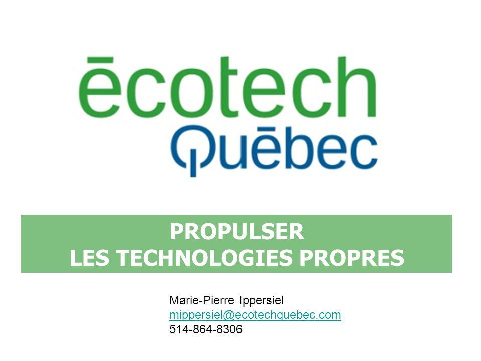 PROPULSER LES TECHNOLOGIES PROPRES Marie-Pierre Ippersiel mippersiel@ecotechquebec.com 514-864-8306