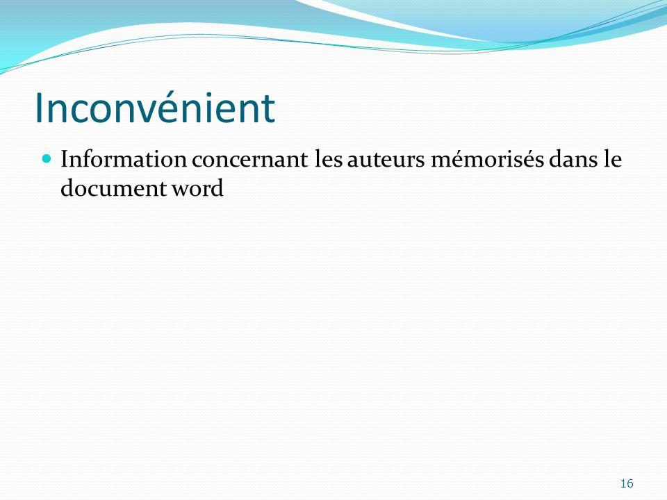 Inconvénient Information concernant les auteurs mémorisés dans le document word 16