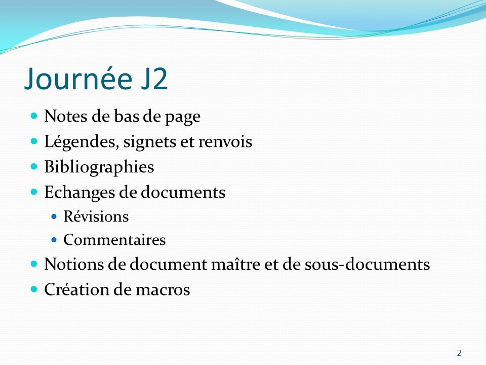Journée J2 Notes de bas de page Légendes, signets et renvois Bibliographies Echanges de documents Révisions Commentaires Notions de document maître et