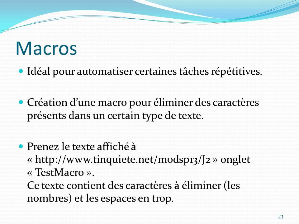Macros Idéal pour automatiser certaines tâches répétitives. Création dune macro pour éliminer des caractères présents dans un certain type de texte. P