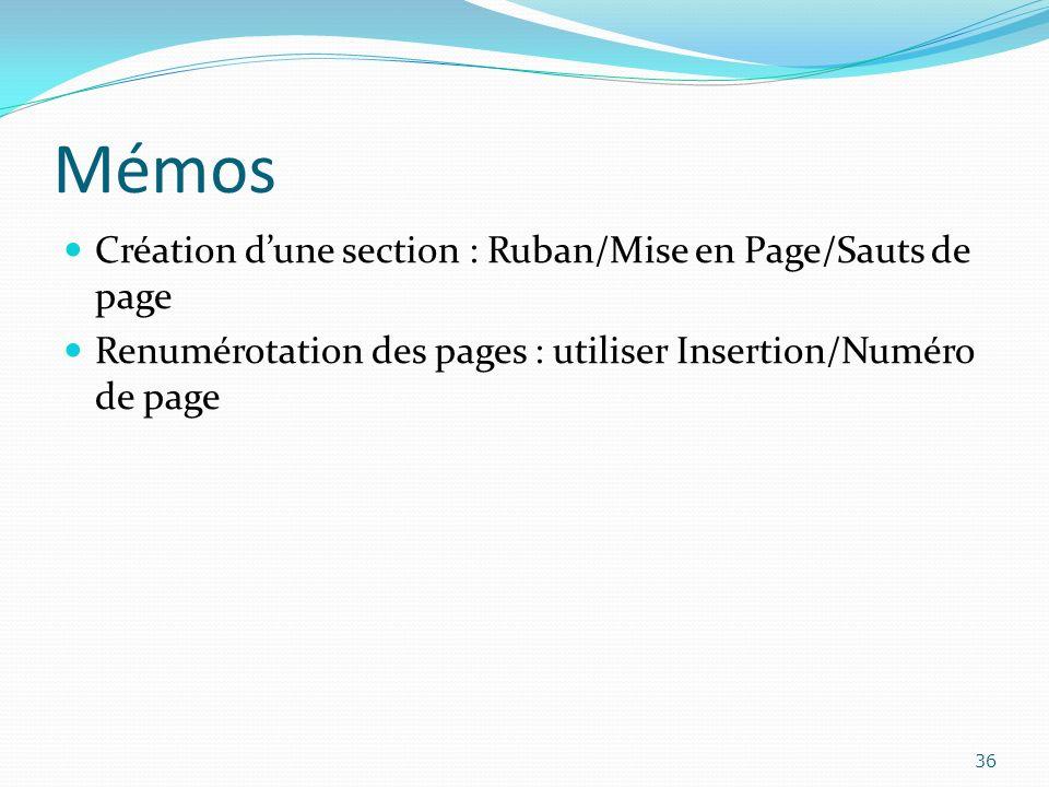 Mémos Création dune section : Ruban/Mise en Page/Sauts de page Renumérotation des pages : utiliser Insertion/Numéro de page 36