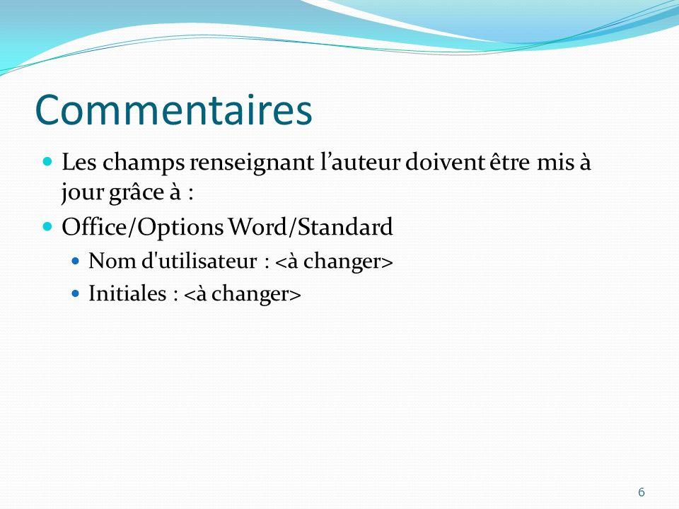 Commentaires Les champs renseignant lauteur doivent être mis à jour grâce à : Office/Options Word/Standard Nom d'utilisateur : Initiales : 6