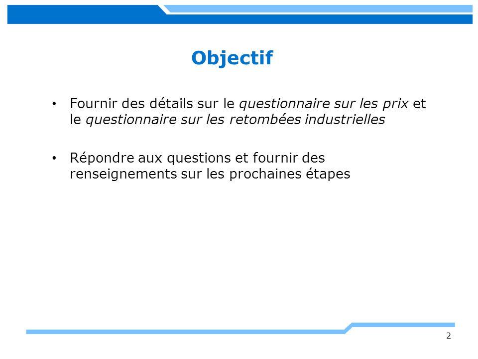 2 Fournir des détails sur le questionnaire sur les prix et le questionnaire sur les retombées industrielles Répondre aux questions et fournir des renseignements sur les prochaines étapes Objectif