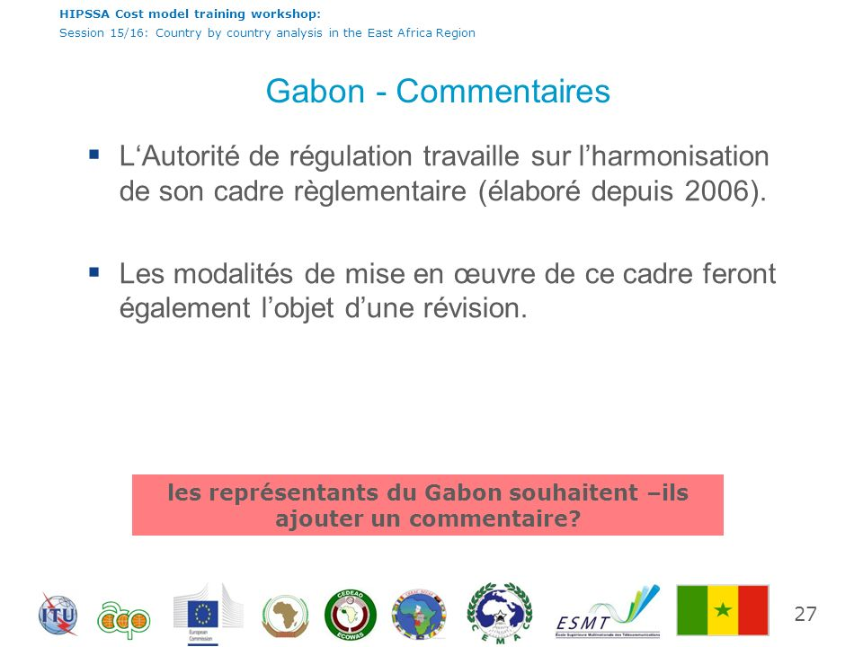 HIPSSA Cost model training workshop: Session 15/16: Country by country analysis in the East Africa Region Gabon - Commentaires LAutorité de régulation