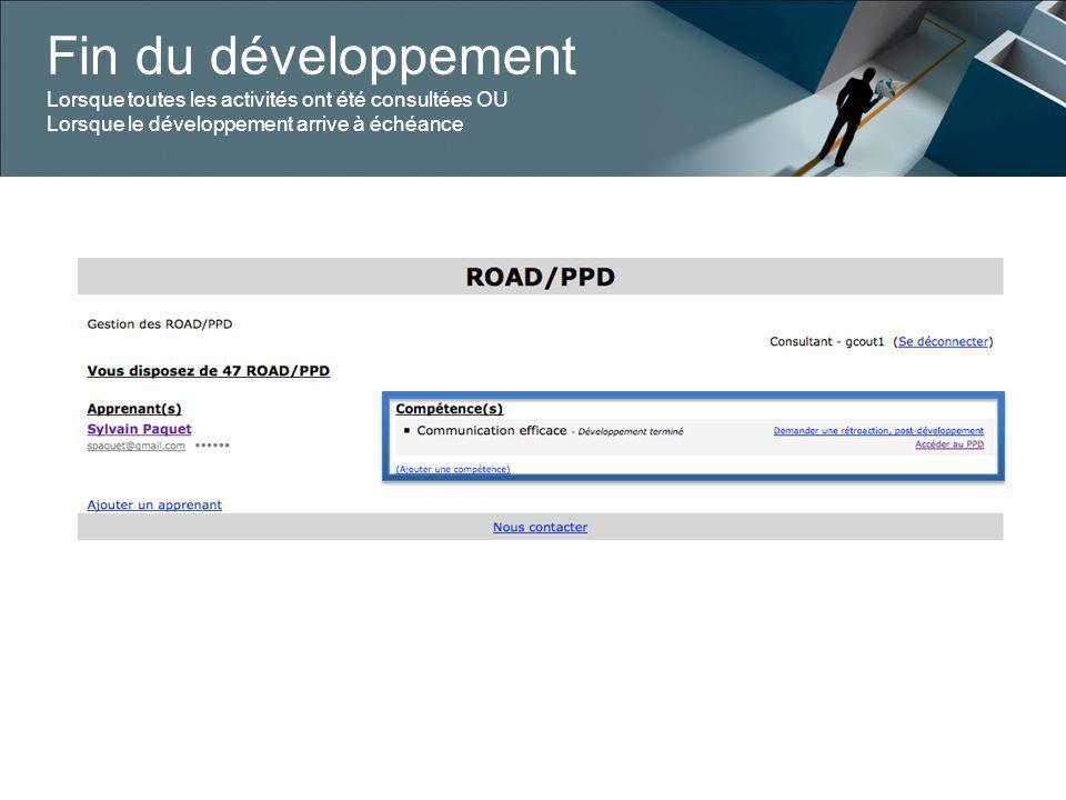 Fin du développement Lorsque toutes les activités ont été consultées OU Lorsque le développement arrive à échéance
