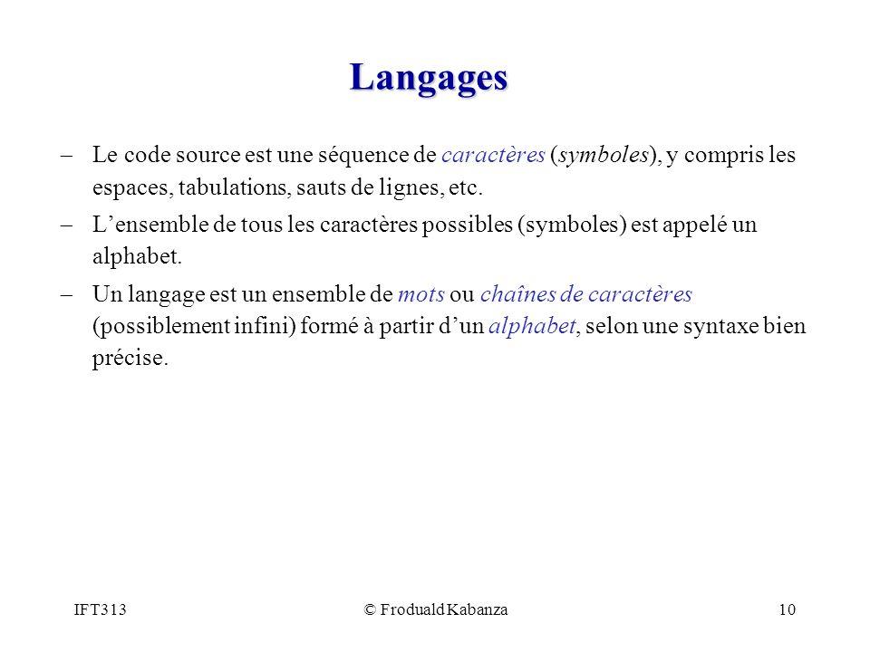 IFT313© Froduald Kabanza10 Langages Le code source est une séquence de caractères (symboles), y compris les espaces, tabulations, sauts de lignes, etc.