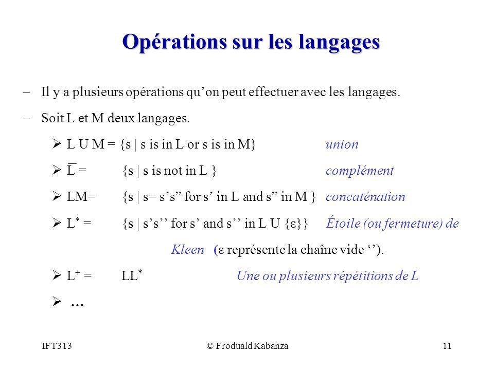 IFT313© Froduald Kabanza11 Opérations sur les langages Il y a plusieurs opérations quon peut effectuer avec les langages.
