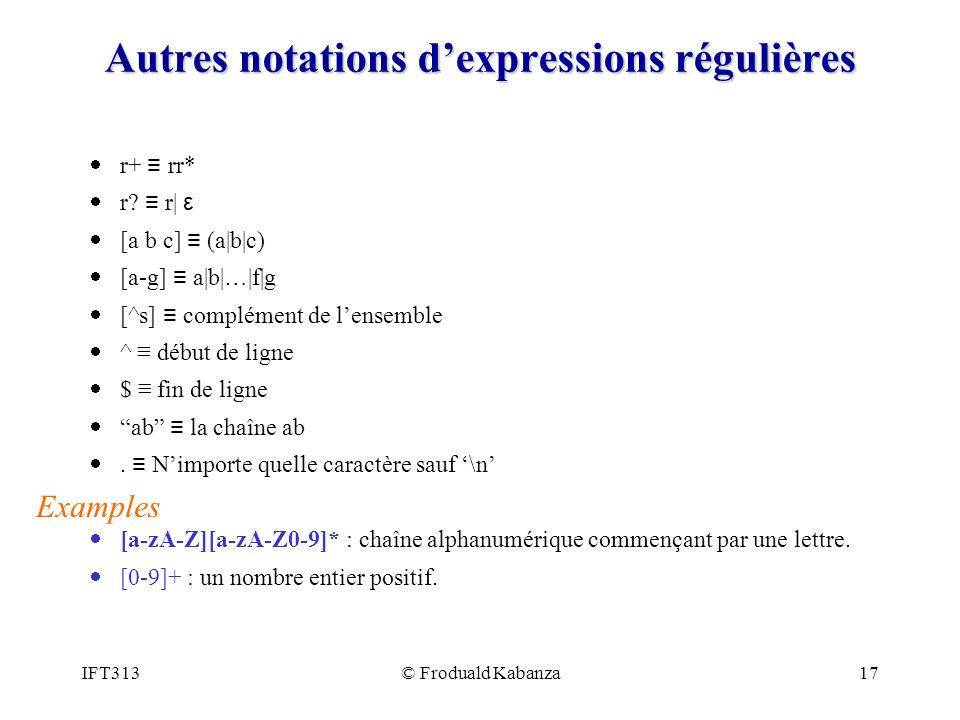 IFT313© Froduald Kabanza17 Autres notations dexpressions régulières r+ rr* r.