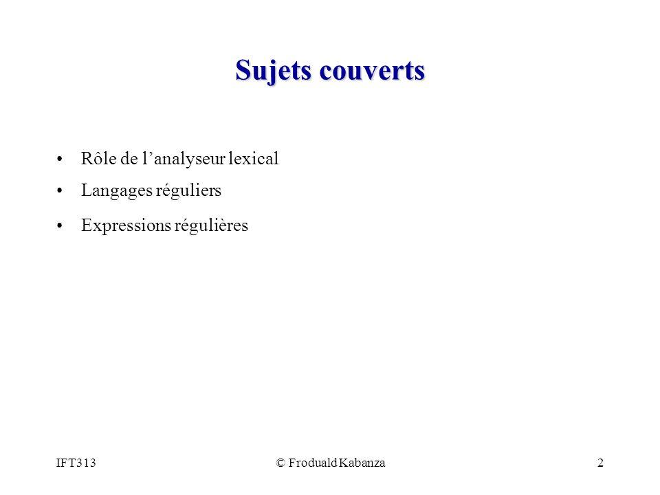 IFT313© Froduald Kabanza2 Sujets couverts Rôle de lanalyseur lexical Langages réguliers Expressions régulières