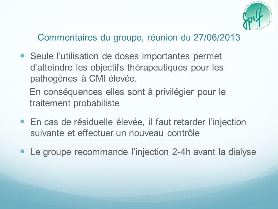 Commentaires du groupe, réunion du 27/06/2013 Seule lutilisation de doses importantes permet datteindre les objectifs thérapeutiques pour les pathogèn