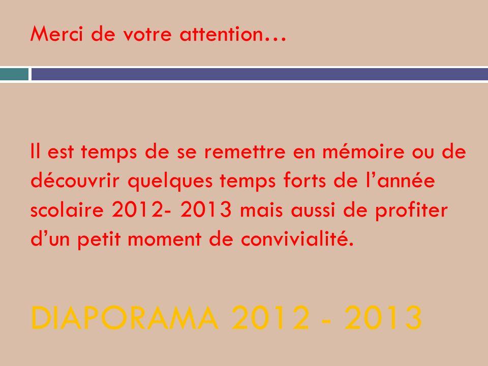 Merci de votre attention… Il est temps de se remettre en mémoire ou de découvrir quelques temps forts de lannée scolaire 2012- 2013 mais aussi de prof
