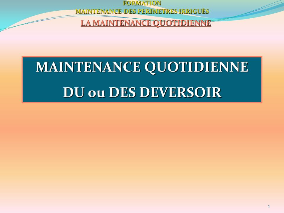 2FORMATION MAINTENANCE DES PERIMETRES IRRIGUÈS LA MAINTENANCE QUOTIDIENNE MAINTENANCE QUOTIDIENNE DU ou DES DEVERSOIR DEVERSOIR STATIQUE