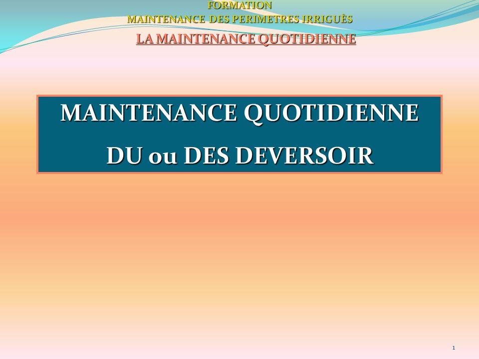 1FORMATION MAINTENANCE DES PERIMETRES IRRIGUÈS LA MAINTENANCE QUOTIDIENNE MAINTENANCE QUOTIDIENNE DU ou DES DEVERSOIR