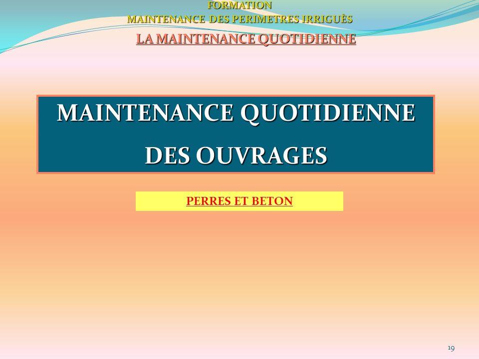 19FORMATION MAINTENANCE DES PERIMETRES IRRIGUÈS LA MAINTENANCE QUOTIDIENNE MAINTENANCE QUOTIDIENNE DES OUVRAGES PERRES ET BETON