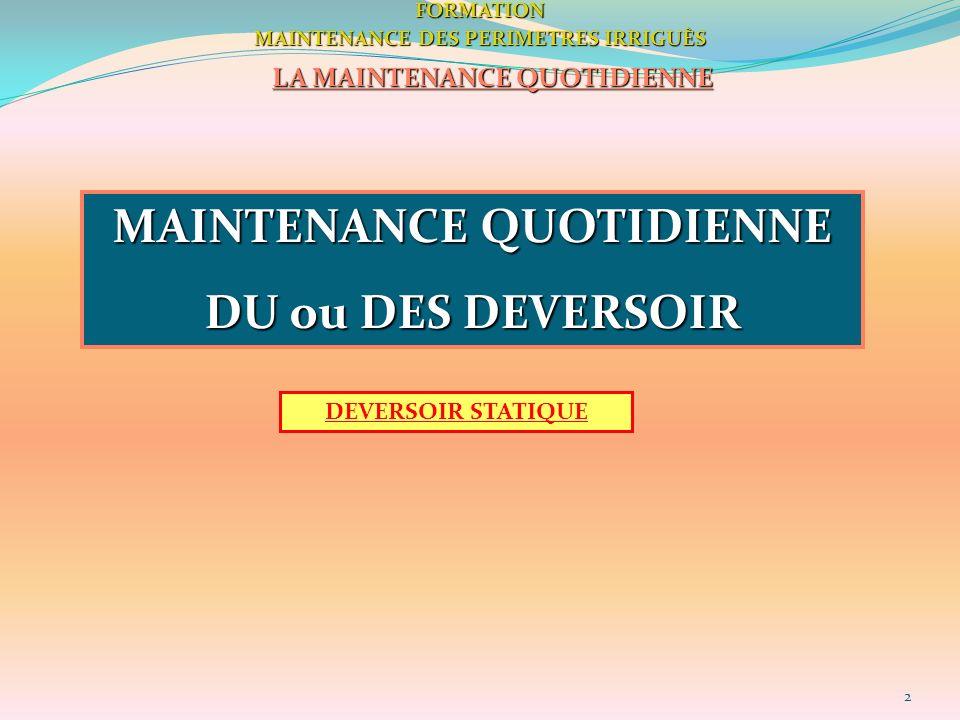 2FORMATION MAINTENANCE DES PERIMETRES IRRIGUÈS LA MAINTENANCE QUOTIDIENNE MAINTENANCE QUOTIDIENNE DU ou DES DEVERSOIR DEVERSOIR STATIQUE