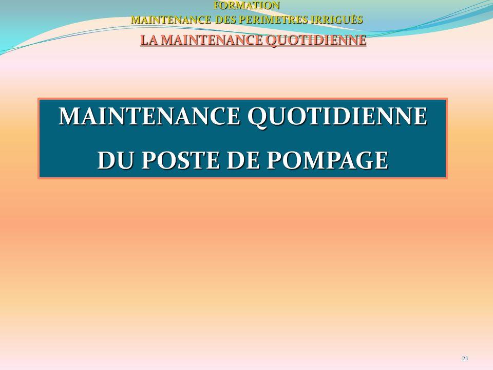 21FORMATION MAINTENANCE DES PERIMETRES IRRIGUÈS LA MAINTENANCE QUOTIDIENNE MAINTENANCE QUOTIDIENNE DU POSTE DE POMPAGE