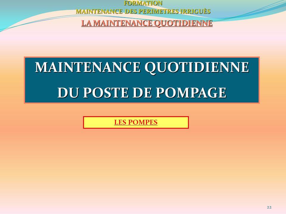 22FORMATION MAINTENANCE DES PERIMETRES IRRIGUÈS LA MAINTENANCE QUOTIDIENNE MAINTENANCE QUOTIDIENNE DU POSTE DE POMPAGE LES POMPES