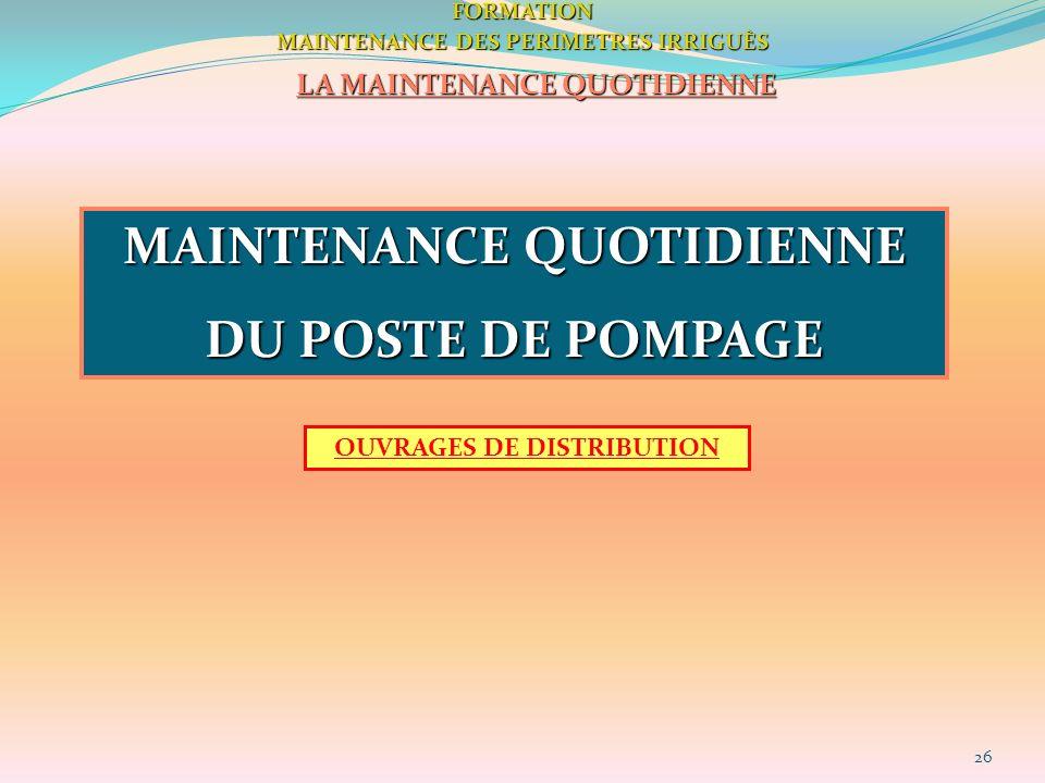 26FORMATION MAINTENANCE DES PERIMETRES IRRIGUÈS LA MAINTENANCE QUOTIDIENNE MAINTENANCE QUOTIDIENNE DU POSTE DE POMPAGE OUVRAGES DE DISTRIBUTION