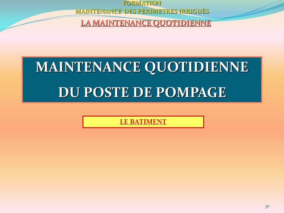30FORMATION MAINTENANCE DES PERIMETRES IRRIGUÈS LA MAINTENANCE QUOTIDIENNE MAINTENANCE QUOTIDIENNE DU POSTE DE POMPAGE LE BATIMENT