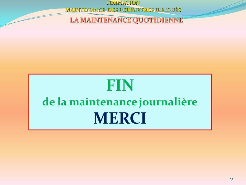32FORMATION MAINTENANCE DES PERIMETRES IRRIGUÈS LA MAINTENANCE QUOTIDIENNE FIN de la maintenance journalière MERCI