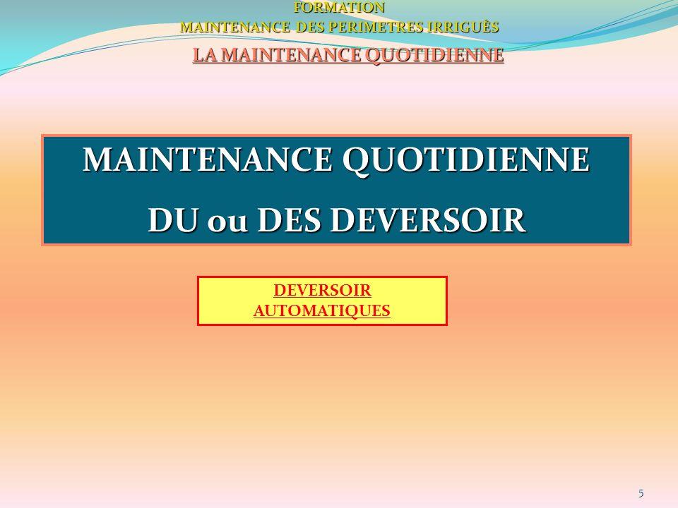 5 DEVERSOIR AUTOMATIQUESFORMATION MAINTENANCE DES PERIMETRES IRRIGUÈS LA MAINTENANCE QUOTIDIENNE MAINTENANCE QUOTIDIENNE DU ou DES DEVERSOIR