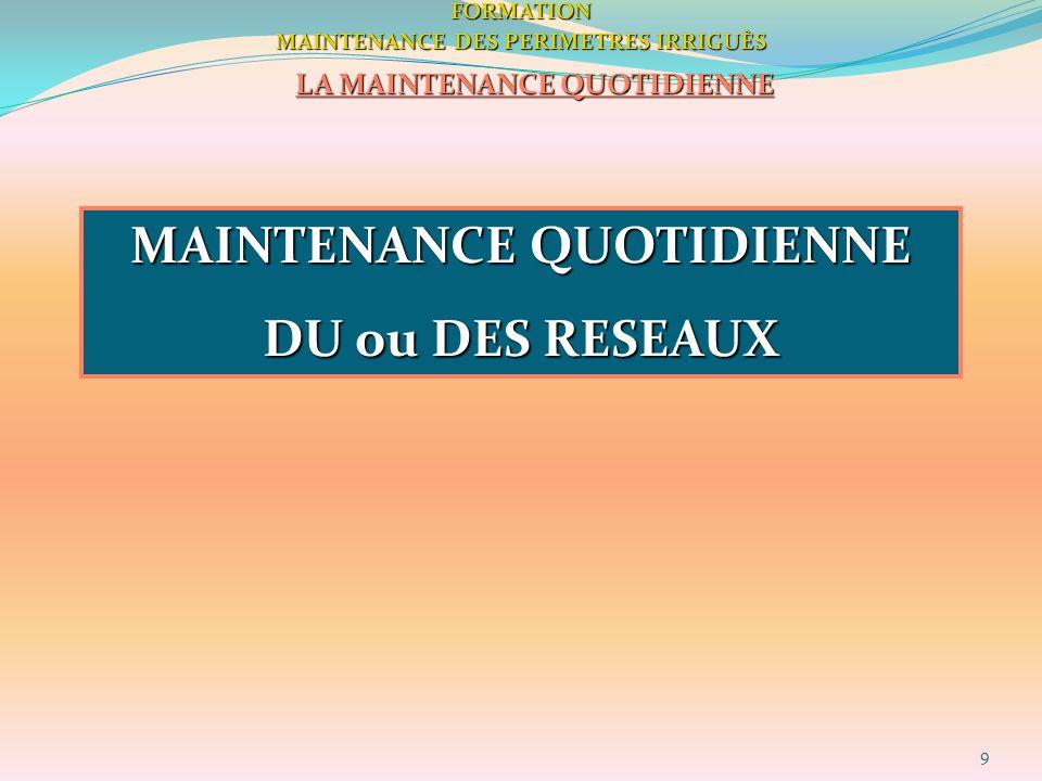 9FORMATION MAINTENANCE DES PERIMETRES IRRIGUÈS LA MAINTENANCE QUOTIDIENNE MAINTENANCE QUOTIDIENNE DU ou DES RESEAUX