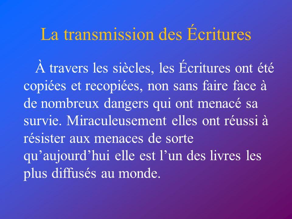 La transmission des Écritures À travers les siècles, les Écritures ont été copiées et recopiées, non sans faire face à de nombreux dangers qui ont men