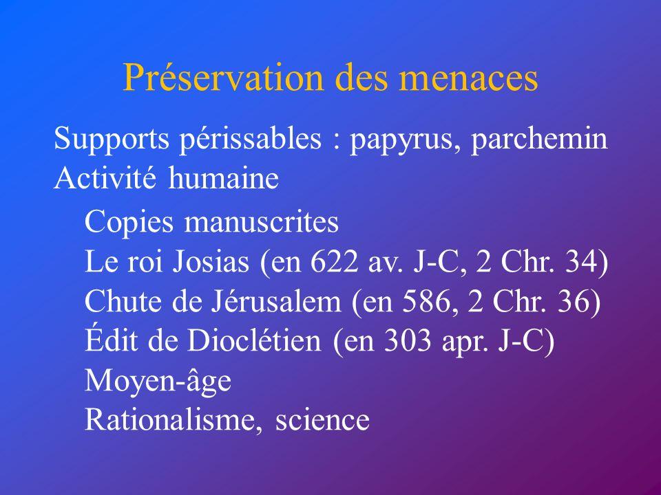 Préservation des menaces Supports périssables : papyrus, parchemin Activité humaine Copies manuscrites Le roi Josias (en 622 av. J-C, 2 Chr. 34) Chute