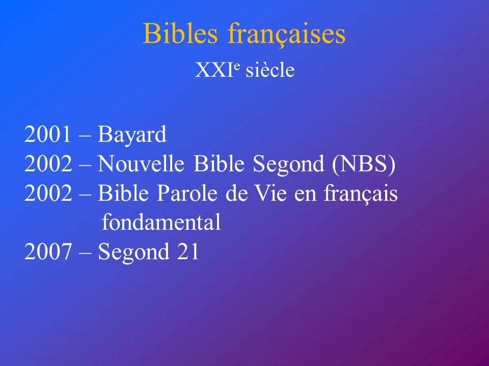 Bibles françaises 2001 – Bayard 2002 – Nouvelle Bible Segond (NBS) 2002 – Bible Parole de Vie en français fondamental 2007 – Segond 21 XXI e siècle