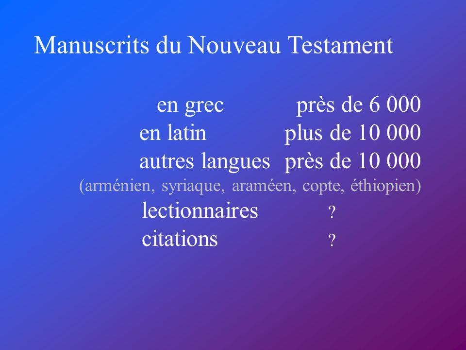 Manuscrits du Nouveau Testament en grec près de 6 000 en latin plus de 10 000 autres langues près de 10 000 (arménien, syriaque, araméen, copte, éthio