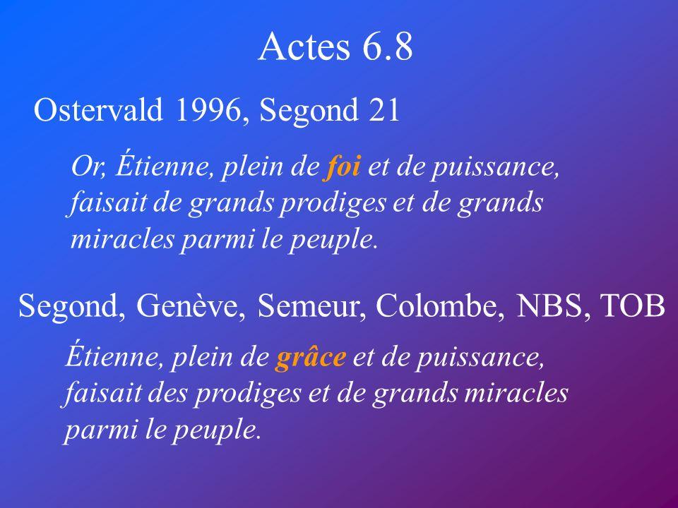 Actes 6.8 Ostervald 1996, Segond 21 Segond, Genève, Semeur, Colombe, NBS, TOB Or, Étienne, plein de foi et de puissance, faisait de grands prodiges et