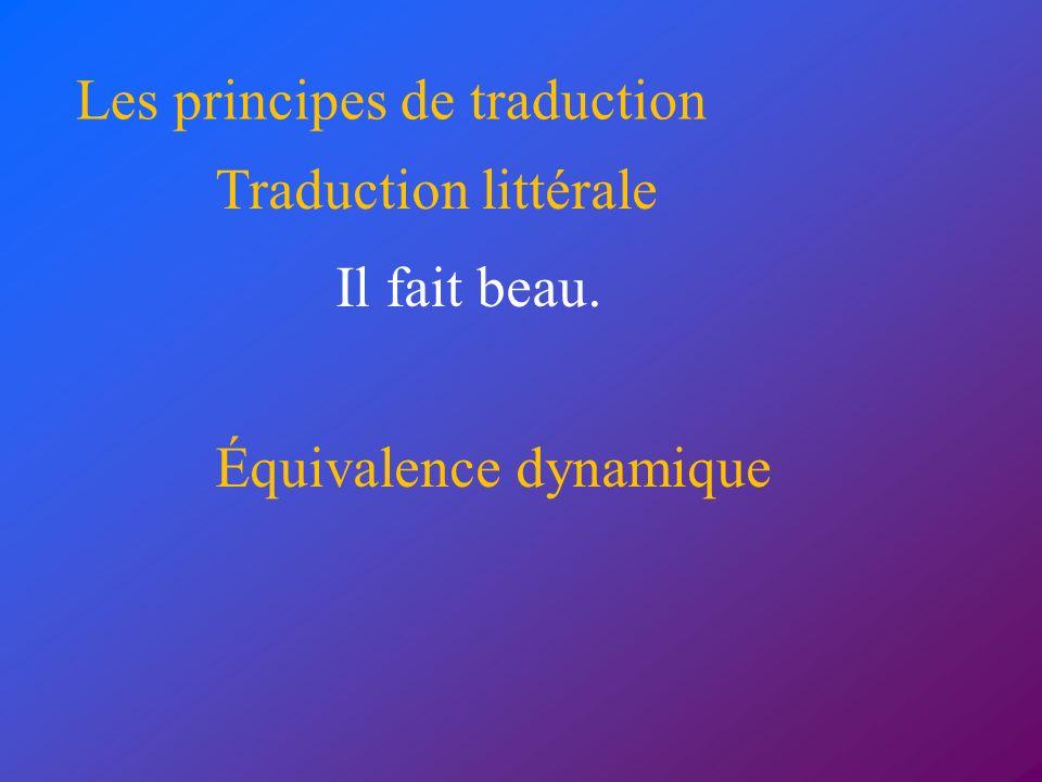 Les principes de traduction Traduction littérale Équivalence dynamique Il fait beau.
