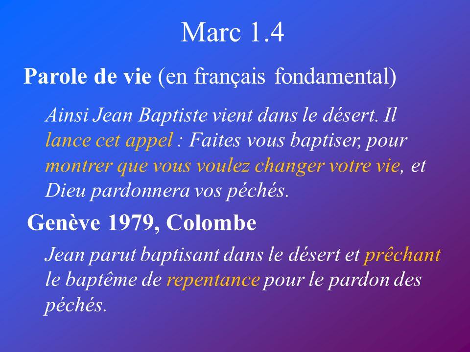 Marc 1.4 Parole de vie (en français fondamental) Genève 1979, Colombe Ainsi Jean Baptiste vient dans le désert. Il lance cet appel : Faites vous bapti