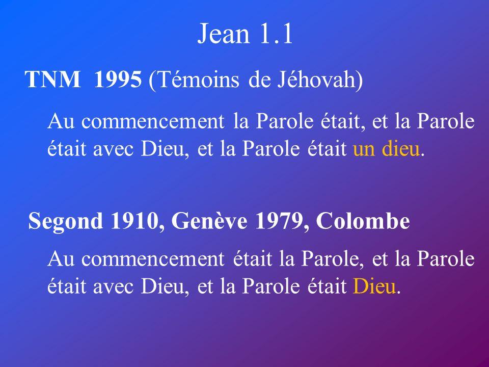 Jean 1.1 TNM 1995 (Témoins de Jéhovah) Segond 1910, Genève 1979, Colombe Au commencement la Parole était, et la Parole était avec Dieu, et la Parole é