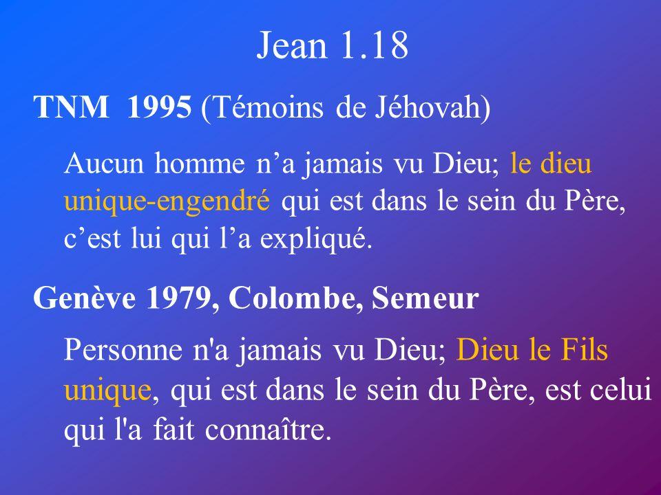 Jean 1.18 TNM 1995 (Témoins de Jéhovah) Genève 1979, Colombe, Semeur Aucun homme na jamais vu Dieu; le dieu unique-engendré qui est dans le sein du Pè