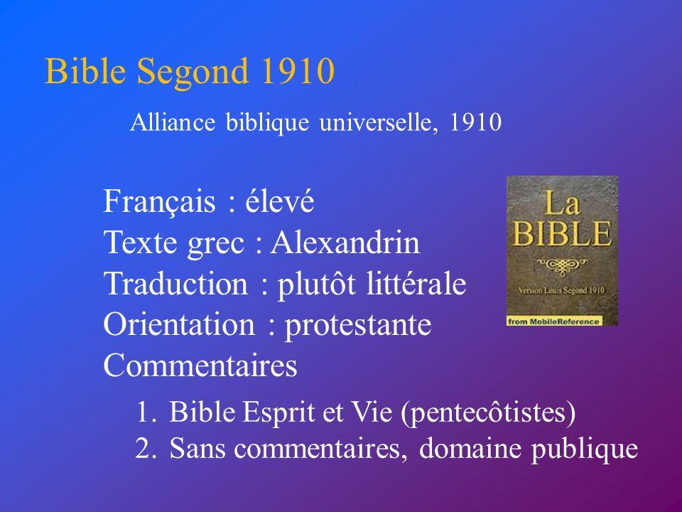 Français : élevé Texte grec : Alexandrin Traduction : plutôt littérale Orientation : protestante Commentaires Bible Segond 1910 Alliance biblique univ