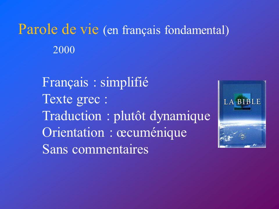 Français : simplifié Texte grec : Traduction : plutôt dynamique Orientation : œcuménique Sans commentaires Parole de vie (en français fondamental) 200