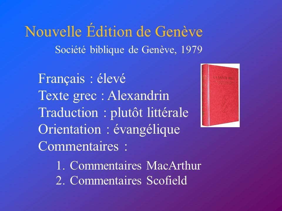Français : élevé Texte grec : Alexandrin Traduction : plutôt littérale Orientation : évangélique Commentaires : Nouvelle Édition de Genève Société bib