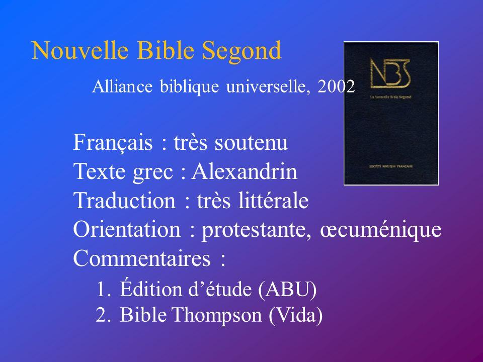 Français : très soutenu Texte grec : Alexandrin Traduction : très littérale Orientation : protestante, œcuménique Commentaires : Nouvelle Bible Segond