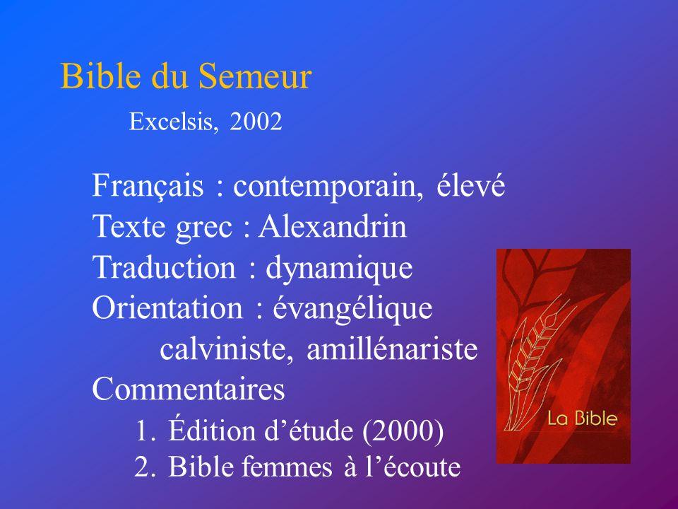 Français : contemporain, élevé Texte grec : Alexandrin Traduction : dynamique Orientation : évangélique calviniste, amillénariste Commentaires Bible d