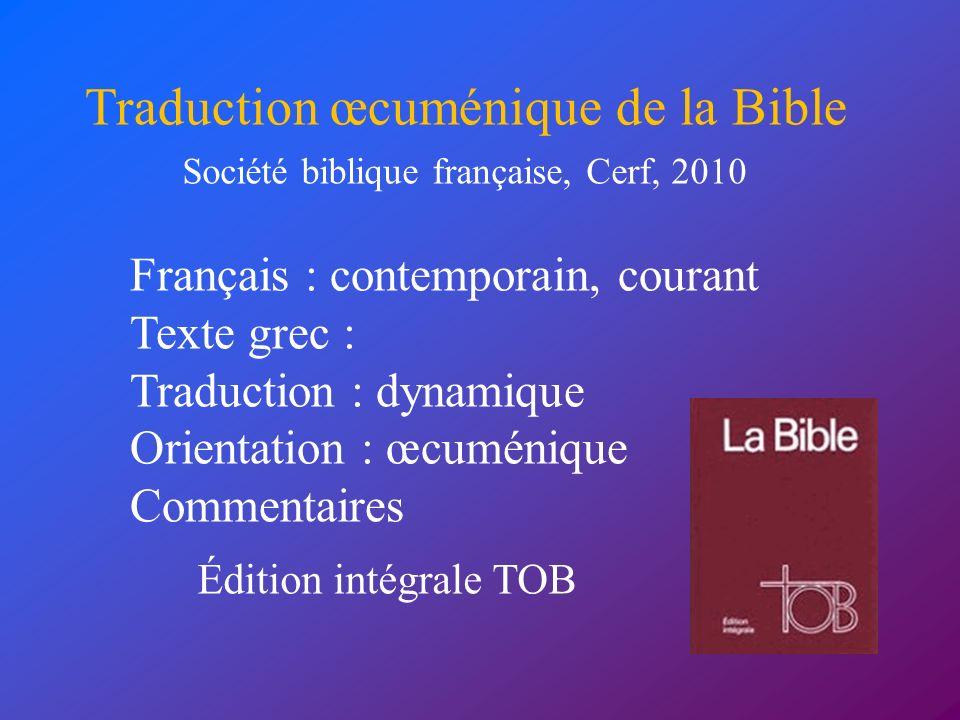 Français : contemporain, courant Texte grec : Traduction : dynamique Orientation : œcuménique Commentaires Traduction œcuménique de la Bible Société b