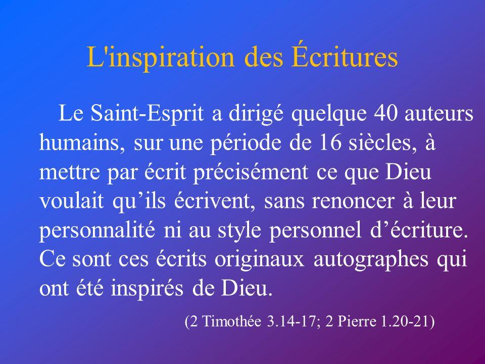 L'inspiration des Écritures Le Saint-Esprit a dirigé quelque 40 auteurs humains, sur une période de 16 siècles, à mettre par écrit précisément ce que
