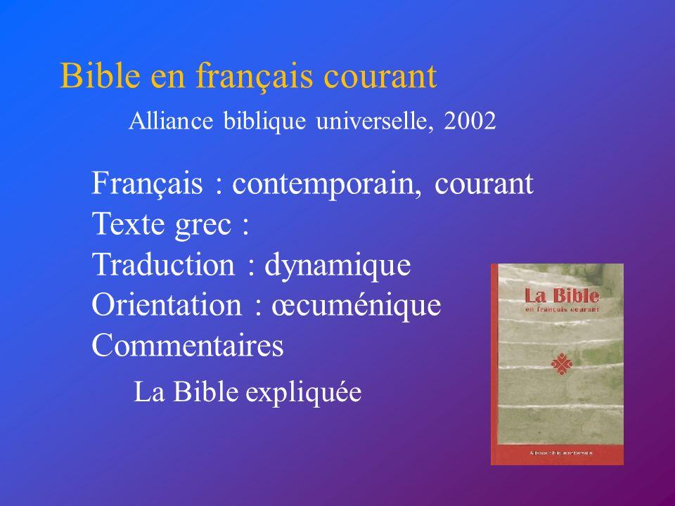 Français : contemporain, courant Texte grec : Traduction : dynamique Orientation : œcuménique Commentaires Bible en français courant Alliance biblique