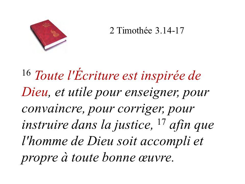 16 Toute l'Écriture est inspirée de Dieu, et utile pour enseigner, pour convaincre, pour corriger, pour instruire dans la justice, 17 afin que l'homme