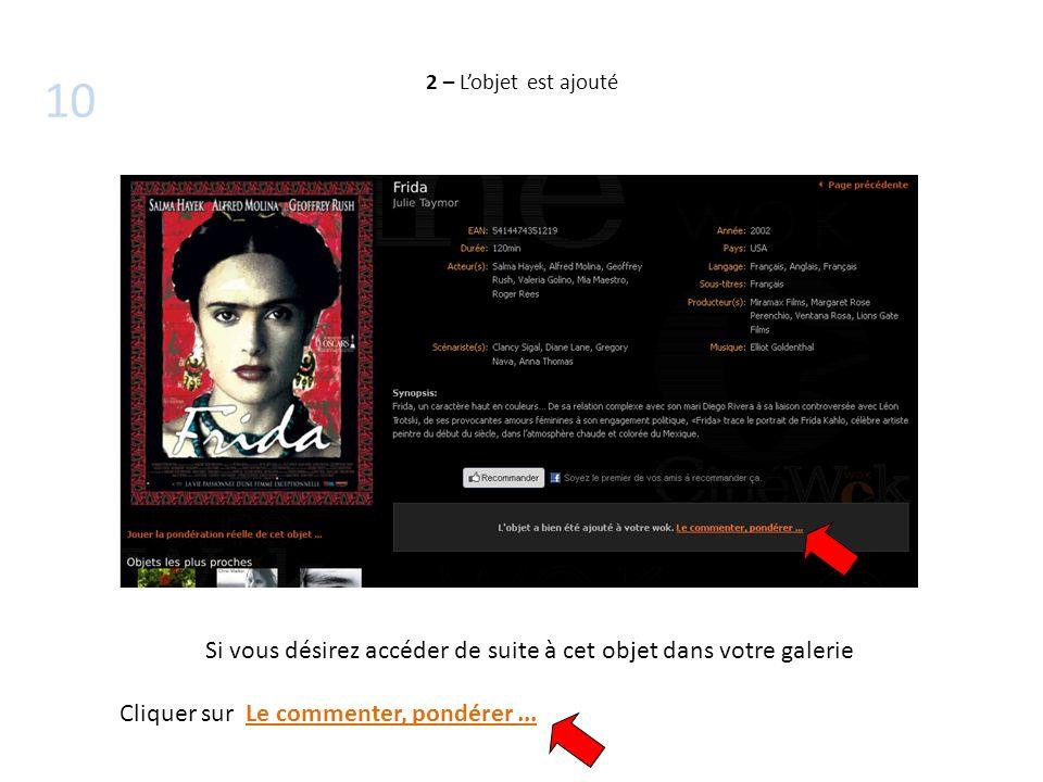 2 – Lobjet est ajouté Si vous désirez accéder de suite à cet objet dans votre galerie Cliquer sur Le commenter, pondérer... 10